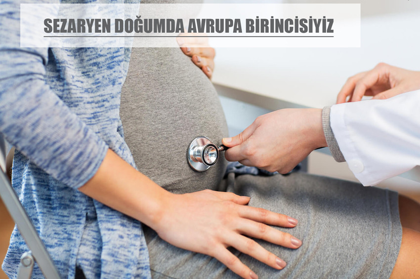 Türkiyede sezaryen doğum oranı çok yüksek